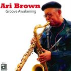 ARI BROWN Groove Awakening album cover