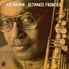 ARI BROWN Ultimate Frontier album cover