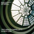 ARRIGO CAPPELLETTI Trio Arrigo Cappelletti In New York album cover