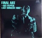 ART PEPPER Final Art - Art Pepper Last Concert 1982 album cover