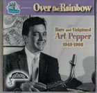 ART PEPPER Over The Rainbow (Rare And Unissued Art Pepper 1949-1960) album cover