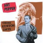 ART PEPPER Those Kenton Days album cover