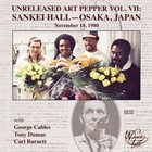 ART PEPPER Unreleased Art Pepper Vol. VII: Sankei Hall - Osaka, Japan, November 18, 1980 album cover