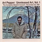 ART PEPPER Unreleased Art, Vol. 1 The Complete Abashiri Concert - November 22, 1981 album cover