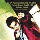 ART PEPPER Unreleased Art, Volume 2 - The Last Concert May 30, 1982 Kool Jazz Festival Kennedy Center, Washington D.C album cover