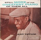 ART TATUM Still More Of The Greatest Piano Of Them All album cover