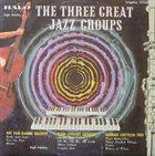 ART VAN DAMME Art Van Damme Quartet / Slam Stewart Quartet / Herman Chittison Trio : The Three Great Jazz Groups album cover