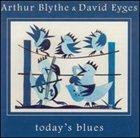 ARTHUR BLYTHE Arthur Blythe & David Eyges : Today's Blues album cover