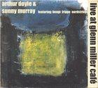 ARTHUR DOYLE Arthur Doyle & Sunny Murray : Live At Glenn Miller Café album cover