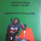 ARTHUR DOYLE Arthur Doyle / Hamid Drake : Your Spirit Is Calling album cover
