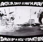 ARTHUR DOYLE Arthur Doyle / Sunny Murray : Dawn Of A New Vibration album cover