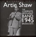 ARTIE SHAW The Complete Spotlight Band 1945 Broadcasts album cover