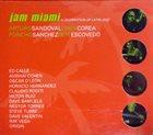 ARTURO SANDOVAL Arturo Sandoval, Chick Corea, Poncho Sanchez, Pete Escovedo – Jam Miami A Celebration Of Latin Jazz album cover