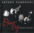 ARTURO SANDOVAL Dear Diz (Every Day I Think Of You) album cover