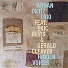 ARUÁN ORTIZ Aruán Ortiz Trio : Hidden Voices album cover