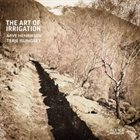 ARVE HENRIKSEN Arve Henriksen, Terje Isungset : The Art Of Irrigation album cover