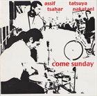 ASSIF TSAHAR Come Sunday (with Tatsuya Nakatani) album cover