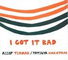 ASSIF TSAHAR I Got It Bad album cover