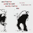 ASSIF TSAHAR Live At The Fundacio Juan Miro (with Peter Kowald / Sunny Murray) album cover