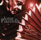ASTOR PIAZZOLLA 57 minutos con la realidad album cover