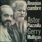 ASTOR PIAZZOLLA Astor Piazzolla, Gerry Mulligan : Reunion Cumbre album cover