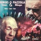 ASTOR PIAZZOLLA Borges & Piazzolla: Tangos & Milongas (feat.conductor: Daniel Binelli) album cover