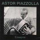 ASTOR PIAZZOLLA Ensayos album cover