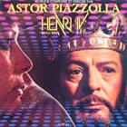 ASTOR PIAZZOLLA Henri IV (OST) album cover