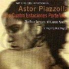 ASTOR PIAZZOLLA Las Cuatro Estaciones Porteñas: The Four Seasons of Buenos Aires (Santa Fe Pro Musica Chamber Orchestra, Arr. José Bragato) album cover