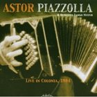 ASTOR PIAZZOLLA Live in Colonia, 1984 album cover