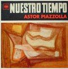 ASTOR PIAZZOLLA Nuestro Tiempo album cover