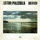 ASTOR PIAZZOLLA Oblivion album cover
