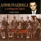 ASTOR PIAZZOLLA Se armó: Orquesta típica 1946-1948 album cover