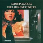 ASTOR PIAZZOLLA The Lausanne Concert album cover