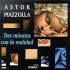 ASTOR PIAZZOLLA Tres Minutos Con La Realidad album cover