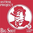 ASTRAL PROJECT Big Shot album cover