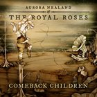 AURORA NEALAND Aurora Nealand & The Royal Roses : Comeback Children album cover