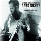 AVISHAI COHEN (TRUMPET) Avishai Cohen's Triveni : Dark Nights album cover