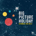 AVRAM FEFER Avram Fefer's Big Picture Holiday : Shimmer And Melt album cover