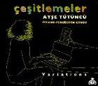 AYŞE TÜTÜNCÜ Çeşitlemeler (Variations) album cover