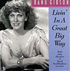 BANU GIBSON Livin' In A Great Big Way album cover