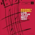 BARNEY KESSEL Live At The Jazz Mill album cover