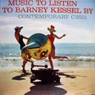 BARNEY KESSEL Music to Listen to Barney Kessel By album cover