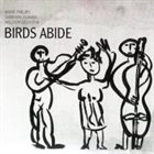 BARRE PHILLIPS Barre Phillips /  Catherine Jauniaux /  Malcolm Goldstein : Birds Abide album cover