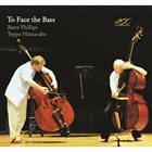 BARRE PHILLIPS Barre Phillips, Teppo Hauta-Aho : To Face The Bass album cover