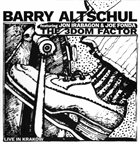 BARRY ALTSCHUL Barry Altschul Featuring Jon Irabagon & Joe Fonda: The 3Dom Factor - Live In Krakow album cover
