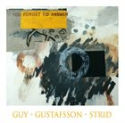 BARRY GUY Guy-Gustafsson-Strid : You Forget To Answer album cover