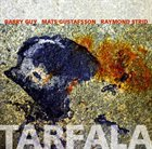 BARRY GUY Tarfala (with Mats Gustafsson, Raymond Strid) album cover