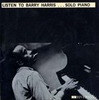 BARRY HARRIS Listen to Barry Harris... Solo Piano album cover