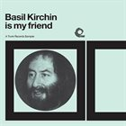 BASIL KIRCHIN Basil Kirchin Is My Friend album cover